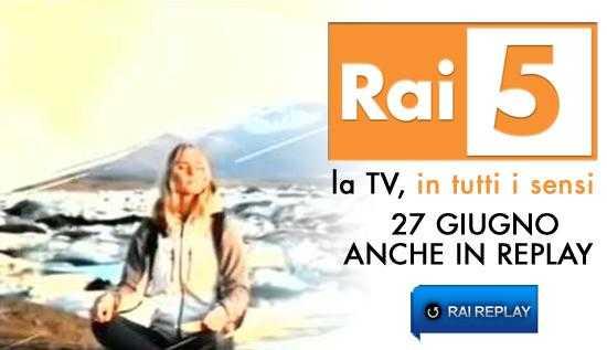 Rai 5: dal 27 Giugno anche in replay streaming | Digitale terrestre: Dtti.it