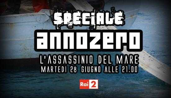 "Rai 2: Speciale Annozero, ""L'assassinio del mare"" 