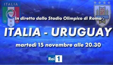 Questa sera Italia - Uruguay diretta tv su Rai 1 e streaming | Digitale terrestre: Dtti.it