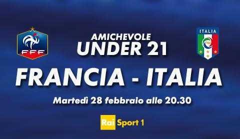 Questa sera amichevole Under 21: Francia - Italia, diretta tv e streaming   Digitale terrestre: Dtti.it