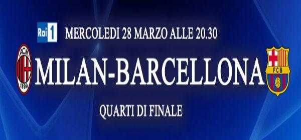 Champions League, quarti di finale: Milan - Barcellona, diretta su Rai 1 e HD, streaming | Digitale terrestre: Dtti.it