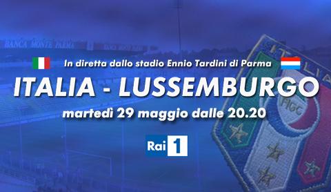 Italia - Lussemburgo, diretta da Parma su Rai 1, Rai HD e in streaming | Digitale terrestre: Dtti.it