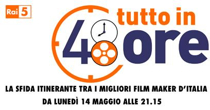 Rai 5: tutto in 48 ore, la sfida fra i migliori film maker d'Italia | Digitale terrestre: Dtti.it