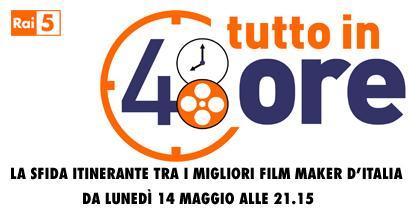 Rai 5: tutto in 48 ore, la sfida fra i migliori film maker d'Italia | Digitale terrestre: Dtti.it