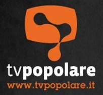 TV POPOLARE: primo progetto di un canale televisivo (digitale terrestre, satellitare e web) indipendente, libero e a partecipazione popolare
