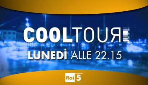 """Su Rai5 """"Cool Tour"""" svela le tendenze del mondo di oggi"""