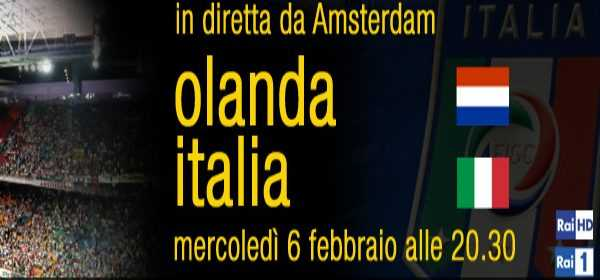 Amichevole Olanda - Italia: diretta su Rai1, in HD e streaming | Digitale terrestre: Dtti.it